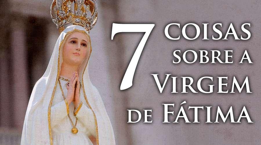 7 Coisas Que Precisa Saber Sobre Nossa Senhora De Fátima