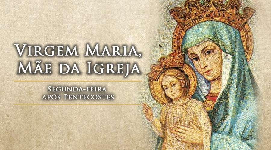 Hoje celebra-se a memória da Virgem Maria, Mãe da Igreja