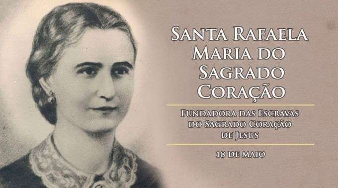 Hoje é Celebrada Santa Rafaela Maria Do Sagrado Coração Religiosa